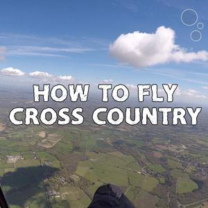XC Secrets: How To Fly XC (On A Paraglider)