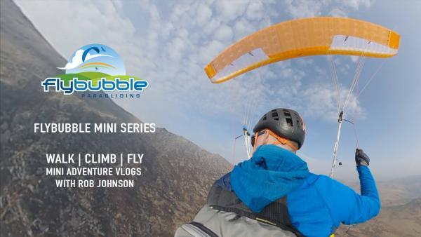 Flybubble Walk Climb Fly vlog miniseries with Rob Johnson