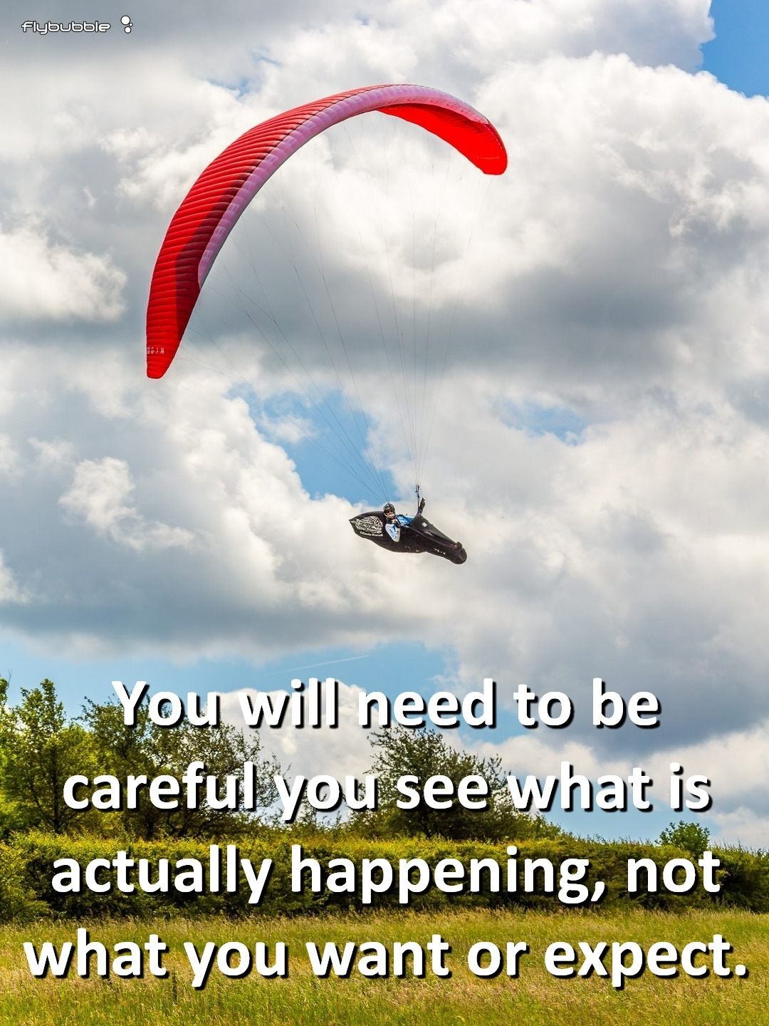 You will need to be careful you see what is actually happening, not what you want or expect.